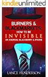 Burners & Black Markets - How to Be Invisible & Anonymous on the Black Market