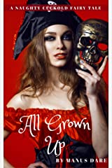 All Grown Up: A Naughty Cuckold Fairy Tale (Naughty Cuckold Fairy Tales Book 3) Kindle Edition