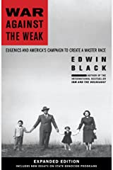 War Against the Weak: Eugenics and America's Campaign to Create a Master Race-Expanded Edition Kindle Edition