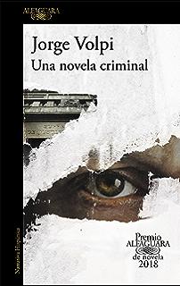 Una novela criminal (Premio Alfaguara de novela 2018) (Spanish Edition)