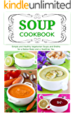 Soup Cookbook: Simple and Healthy Vegetarian Soups and Broths for a Better Body and a Healthier You (Free Gift): Healthy…