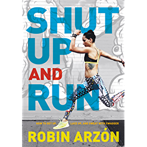 Shut Up and Run: How to Get Up, Lace Up, and Sweat with Swagger