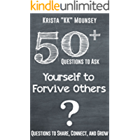 50+ Questions to Ask Yourself to Forgive Others: Questions to Share, Connect, and Grow