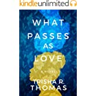 What Passes as Love: A Novel