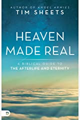 Heaven Made Real: A Biblical Guide to the Afterlife and Eternity Kindle Edition