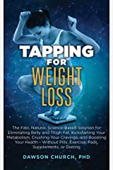 Tapping for Weight Loss: The Fast, Natural, Science-Based Solution for Eliminating Belly and Thigh Fat, Kickstarting Your Metabolism, Crushing Your Cravings, ... – Without Pills, (Tapping Book series) Kindle Edition