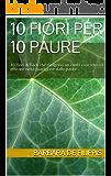 10 FIORI PER 10 PAURE: 10 Fiori di Bach che svolgono un ruolo concreto ed efficace nella guarigione dalle paure