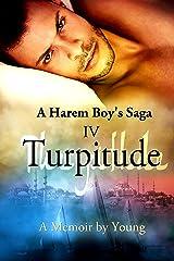Turpitude (A Harem Boy's Saga Book 4) Kindle Edition