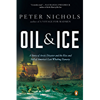 Oil and Ice: A Story of Arctic Disaster and the Rise and Fall of America's Last Whaling Dynas ty (English Edition)