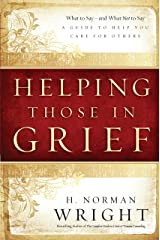 Helping Those in Grief: A Guide to Help You Care for Others Kindle Edition