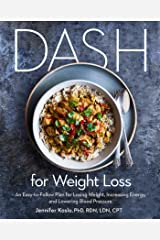 DASH for Weight Loss: An Easy-to-Follow Plan for Losing Weight, Increasing Energy, and Lowering Blood Pressure (A DASH Diet Plan) Kindle Edition