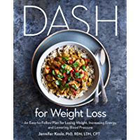 DASH for Weight Loss: An Easy-to-Follow Plan for Losing Weight, Increasing Energy, and Lowering Blood Pressure (A DASH…