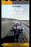 MAIS ÁRIDO, MAIS BELO e MAIS FRIO: Três destinos. 60 dias. 24.000 km percorridos. 5 países. 2 continentes. Um objetivo: o prazer de andar de moto e explorar novos territórios.