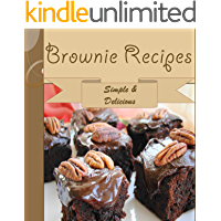 Brownies: 101 Simple and Delicious Brownie Recipes (brownie cookbook, brownie recipe book, brownie recipe, brownie, homemade brownies) (English Edition)