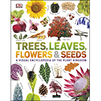 Trees, Leaves, Flowers & Seeds: A visual encyclopedia