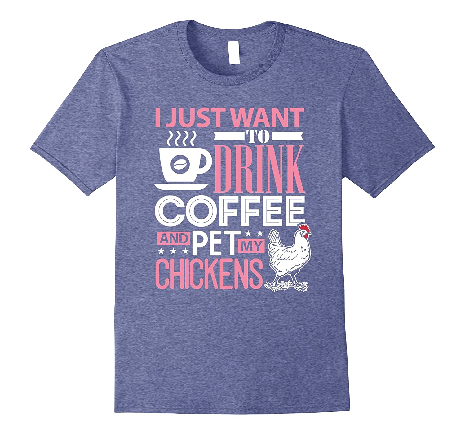 Chickens Shirt I Just Want To Drink Coffee & Pet My Chicken-FL