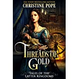 Threads of Gold (Tales of the Latter Kingdoms Book 6)