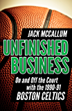 Unfinished Business: On and Off the Court with the 1990-91 Boston Celtics (English Edition)