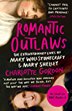 Romantic Outlaws: The Extraordinary Lives of Mary Wollstonecraft and Mary Shelley