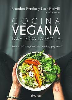 Cocina vegana para toda la familia. Recetas 100% vegetales para grandes y pequeñ (