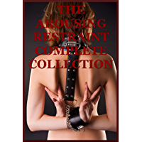 The Arousing Restraint Complete Collection (Boundaries Pushed in Sexy Bondage and Power Exchange) : One Hundred Tales of…