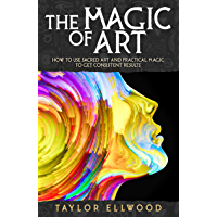 The Magic of Art: How to use Sacred Art and Practical Magic to get Consistent Results (How Magic Works Book 3) (English Edition)