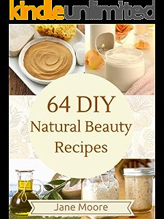 62 Diy Natural Beauty Recipes How To Make Homemade Organic Skin
