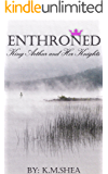 Enthroned (King Arthur and Her Knights Book 1)