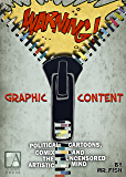 WARNING! Graphic Content: Political Cartoons, Comix and the Uncensored Artistic Mind