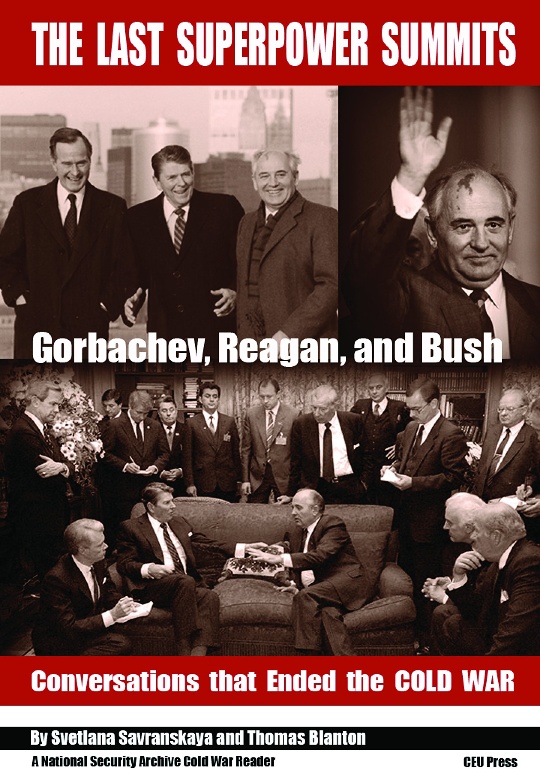 The Last Superpower Summits-Reagan, Gorbachev and Bush at the End of the Cold War (National Security Archive Cold War Reader) (National Security Archive ...
