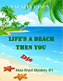 Life's a Beach Then You Die (Max Fried Mystery Book 1)