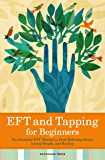 EFT and Tapping for Beginners: The Essential EFT Manual to Start Relieving Stress, Losing Weight, and Healing (English Edition)