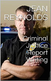 Criminal Justice Report Writing  Jean Reynolds Ph D                  Books    Amazon ca
