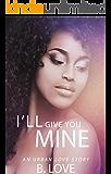 I'll Give You Mine: An Urban Love Story