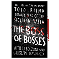 The Boss of Bosses: The Life of the Infamous Toto Riina Dreaded Head of the Sicilian Mafia (English Edition)