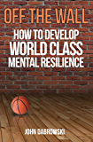Off The Wall: How to develop World class mental resilience