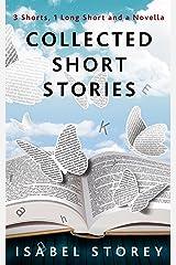 Collected Short Stories: 3 short 1 long 1 novella Kindle Edition