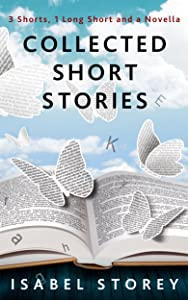 Collected Short Stories: 3 short 1 long 1 novella