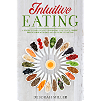 Intuitive Eating: A Revolutionary Anti-Diet Programme to Develop a Healthy Relationship With Food and Stop Chronic Dieting (English Edition)