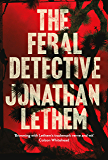 The Feral Detective: From the Bestselling author of Motherless Brooklyn