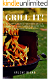 GRILL IT! 50 Easy Recipes For Your Grill's, Made At Home Tasted Recipes For Living and Eating Well (Griil IT! Book 1)
