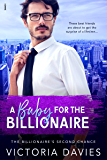 A Baby for the Billionaire (The Billionaire's Second Chance Book 1)