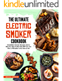 The Ultimate Electric Smoker Cookbook: Irresistible Smoker Recipes and a Step-By-Step Guide That Will Turn You Into a…
