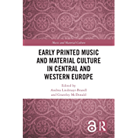 Early Printed Music and Material Culture in Central and Western Europe (English Edition)