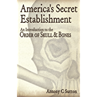 America's Secret Establishment: An Introduction to the Order of Skull & Bones: An Introduction to the Order of Skull & Bones (English Edition)