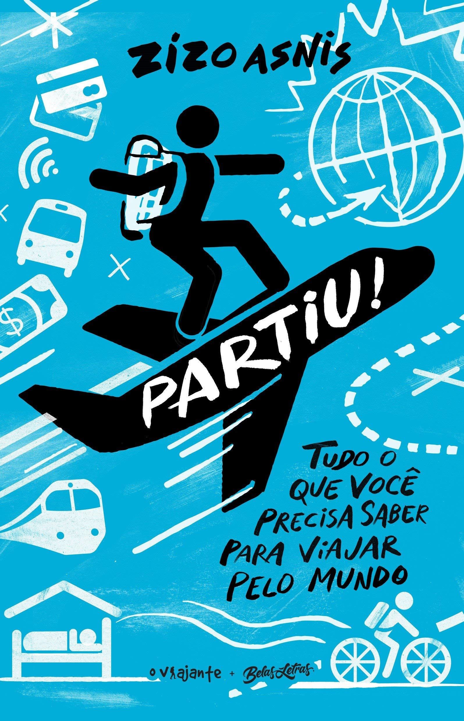 Partiu Tudo o que Voce Precisa Saber Para Viajar Pelo Mundo (Em Portugues do Brasil): Zizo Asnis: 9788581744094: Amazon.com: Books