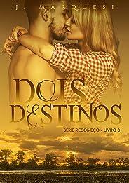 Dois Destinos: Volume único (Recomeço Livro 3)