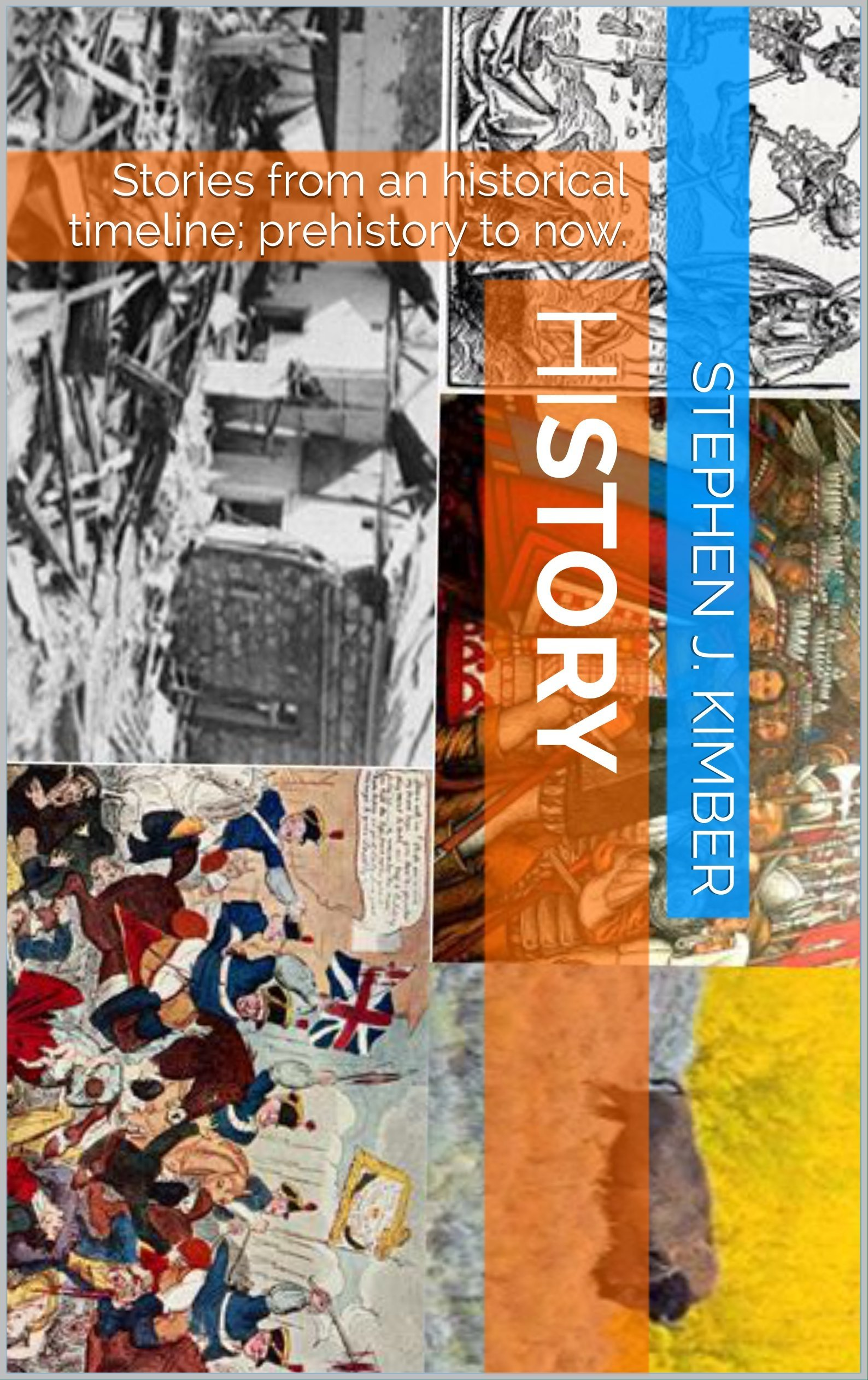 hiSTORY: Stories from an historical timeline; prehistory to now. por Stephen J. Kimber