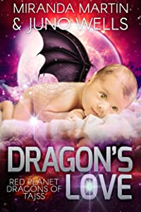 Dragon's Love: A SciFi Alien Baby Romance (Red Planet Dragons of Tajss Book 3)