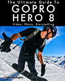 The Ultimate Guide to Gopro Hero 8: Video, Photo and Storytelling (English Edition)